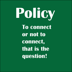 Policy - to connect or not to connect, that is the question!