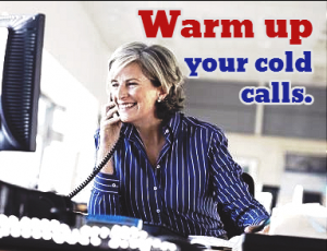 Warm up your cold calls.